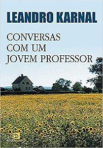 CONVERSAS COM UM JOVEM PROFESSOR. LEANDRO KARNAL
