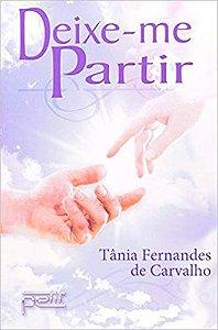 DEIXE-ME PARTIR. TÂNIA FERNANDES DE CARVALHO