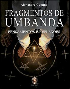 FRAGMENTOS DE UMBANDA, PENSAMENTOS E REFLEXÕES. ALEXANDRE CUMINO