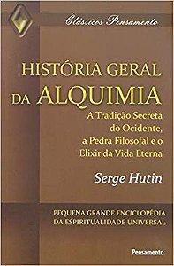 HISTORIA GERAL DA ALQUIMIA, A TRADIÇÃO SECRETA DO OCIDENTE, A PEDRA FILOSOFAL E O ELIXIR DA VIDA ETERNA. SERGE HUTIN
