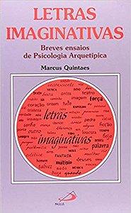 LETRAS IMAGINATIVAS - BREVES ENSAIOS DE PSICOLOGIA ARQUETÍPICA. MARCUS QUINTAES