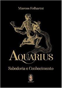 AQUARIUS, SABEDORIA E CONHECIMENTO (CAPA DURA). MARCOS FOLHARINI