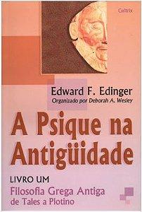 A PSIQUE NA ANTIGUIDADE, LIVRO UM, FILOSOFIA GREGA ANTIGA, DE TALES A PLOTINO. EDWARD EDINGER