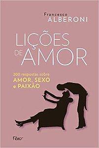 LIÇÕES DE AMOR, 200 RESPOSTAS SOBRE AMOR, SEXO E PAIXÃO. FRANCESCO ALBERONI.