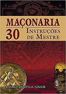 MAÇONARIA, 30 INSTRUÇÕES DE MESTRE. RAYMUNDO DELIA JUNIOR