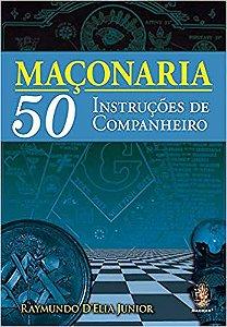 MAÇONARIA, 50 INSTRUÇÕES DE COMPANHEIRO. RAYMONDO DELIA JUNIOR