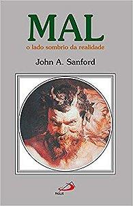 MAL - O LADO SOMBRIO DA REALIDADE. JOHN A. SANFORD