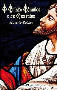 O CRISTO CÓSMICO E OS ESSÊNIOS. HUBERTO ROHDEN