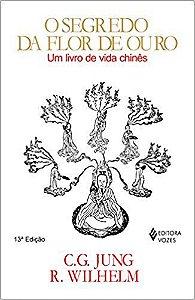 O SEGREDO DA FLOR DE OURO, UM LIVRO DE VIDA CHINES. JUNG E WILHELM