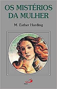OS MISTÉRIOS DA MULHER. M. ESTHER HARDING