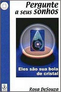 PERGUNTE A SEUS SONHOS, ELES SÃO SUA BOLA DE CRISTAL. ROSA DE SOUZA