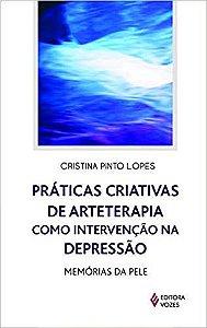 PRATICAS CRIATIVAS DE ARTETERAPIA COMO INTERVENÇÃO NA DEPRESSÃO, MEMÓRIAS NA PELE. CRISTINA PINTO LOPES