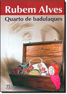 QUARTO DE BADULAQUES. RUBEM ALVES