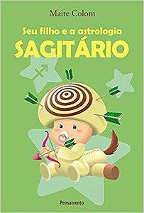SEU FILHO E A ASTROLOGIA, SAGITÁRIO. MAITE COLOM
