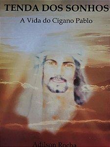 TENDA DOS SONHOS, A VIDA DO CIGANO PABLO. ADILSON ROCHA