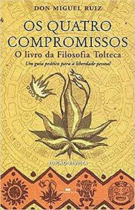 OS QUATRO COMPROMISSOS, O LIVRO DA FILOSOFIA TOLTECA. DON MIGUEL RUIZ