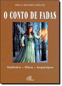 O CONTO DE FADAS, SÍMBOLOS, MITOS, ARQUÉTIPOS. NELLY NOVAES COELHO