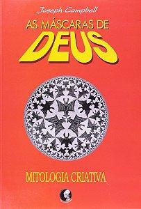 AS MÁSCARAS DE DEUS - MITOLOGIA CRIATIVA. JOSEPH CAMPBELL