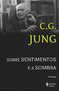 SOBRE SENTIMENTOS E A SOMBRA. CARL GUSTAV JUNG