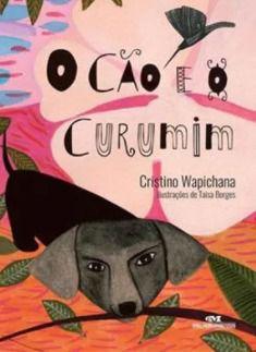 O cão e o curumim - Cristiano Wapichana