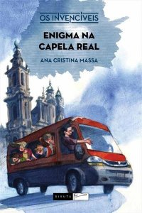 ENIGMA NA CAPELA REAL - OS INVENCÍVEIS - 2ªED.(2016) - Ana Cristina Massa