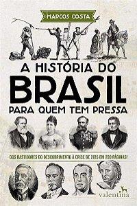 A História do Brasil Para Quem Tem Pressa - Marcos Costa