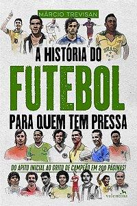 A história do futebol para quem tem pressa: do apito inicial ao grito de campeão em 200 páginas!
