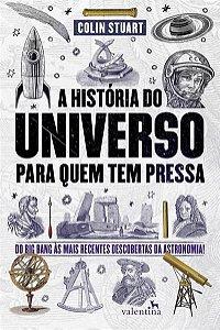 A História do Universo Para Quem Tem Pressa - Colin Stuart e Milton Chaves
