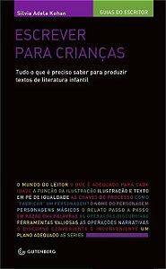 Escrever para crianças; Tudo o que é preciso saber para produzir textos de literatura infantil - Silvia Kohan
