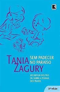 SEM PADECER NO PARAÍSO: EM DEFESA DOS PAIS OU TIRANIA DOS FILHOS - Tania Zagury