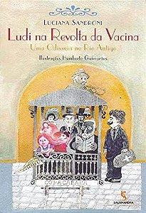 Ludi na Revolta da Vacina: Uma Odisseia no Rio Antigo - Luciana Sandroni 2ª ed