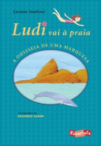 Ludi vai à Praia: a Odisseia de uma Marquesa [Paperback] Sandroni, Luciana and Albini, Eduardo