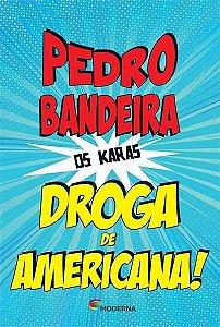 Droga de Americana - Série Os Karas