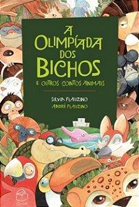 A olimpíada dos bichos e outros contos animais - Silvia Flauzino e André Flauzino