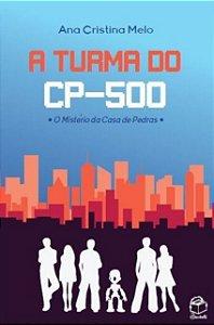 A Turma do CP-500: O Mistério da Casa de Pedras - 2ª edição - Ana Cristina Melo