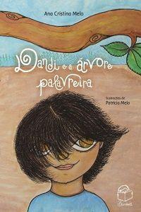 Dandi e a árvore palavreira - Ana Cristina Melo e Patrícia Melo
