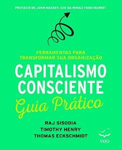 Capitalismo consciente: guia prático - ferramentas para transformar sua organização