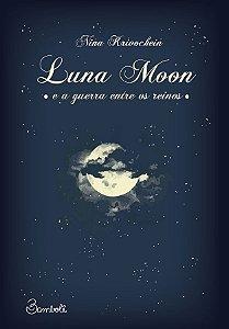 Luna Moon e a guerra entre os reinos - Nina Krivochein