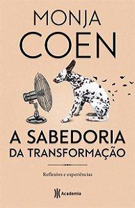 A SABEDORIA DA TRANSFORMAÇÃO: REFLEXÕES E EXPERIÊNCIAS - 3ªED.(2019) - Monja Coen