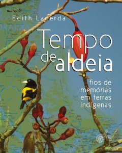 Tempo de Aldeia. Fios de Memórias em Terras Indígenas