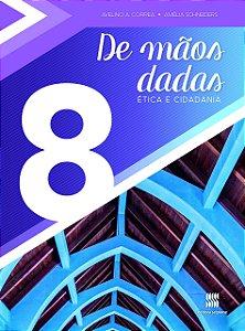 DE MÃOS DADAS - ÉTICA E CIDADANIA - 8º ANO