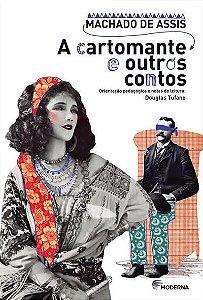 A CARTOMANTE E OUTROS CONTOS - 4ªED.(2015) - Machado de Assis (Orientação e Notas de Douglas Tufano)