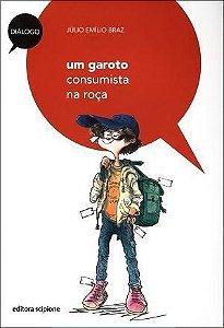 UM GAROTO CONSUMISTA NA ROÇA - 2ªED.(2010) - Júlio Emílio Braz