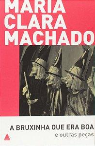 Bruxinha Que Era Boa E Outras Peças - Maria Clara Machado