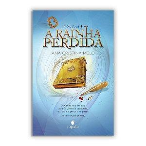 A Rainha Perdida (vol. 1)  - Ana Cristina Melo - Ed. Opala