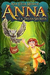Anna e a trilha secreta - Ana Lucia Merege
