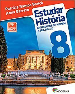 ESTUDAR HISTÓRIA: DAS ORIGENS DO HOMEM À ERA DIGITAL - 8º ANO (3ª ED. BNCC)