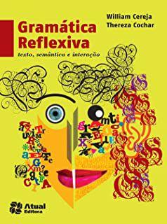 Gramática Reflexiva: Texto, Semântica e Interação - 4ª ed. 2014
