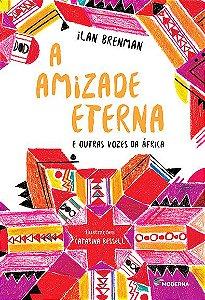 A amizade eterna e outras vozes da África - Ilan Brenman