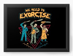 Quadro Decorativo A4 (33X24) Geekz We  Need to Exorcise - Loja Nerd e Geek - Presentes Criativos